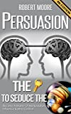 persuasion the key to seduce the universe become a master of manipulation influence mind control influence people persuasion techniques persuasion psychology compliance management