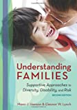 Understanding Families : Supportive Approaches to Diversity, Disability, and Risk, Second Edition, Hanson, Marci J. and Lynch, Eleanor W., 1598572156