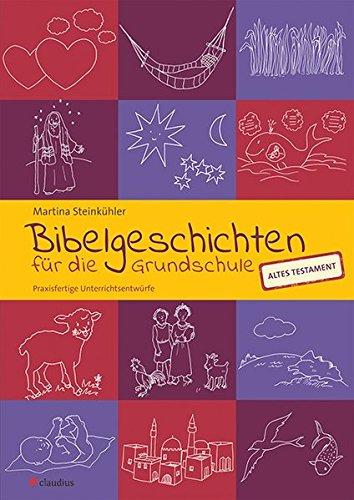 Bibelgeschichten für die Grundschule: Praxisfertige Unterrichtsentwürfe - AT