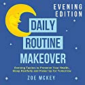 Daily Routine Makeover: Evening Edition: Evening Tactics to Preserve Your Health, Sleep Restfully and Power up for Tomorrow Audiobook by Zoe McKey Narrated by Sarah Heddins