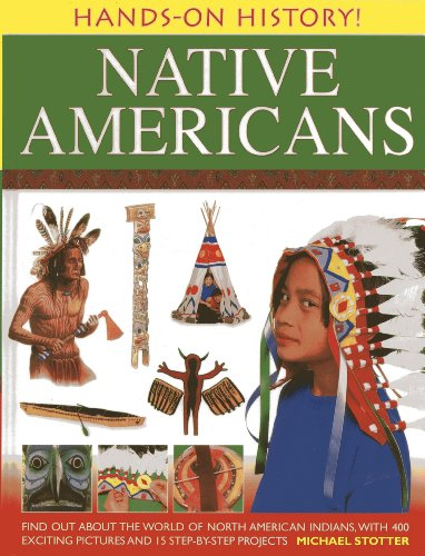 (Hands-On History! Native Americans: Find out about the world of North American Indians, with 400 exciting pictures and 15 step-by-step projects)