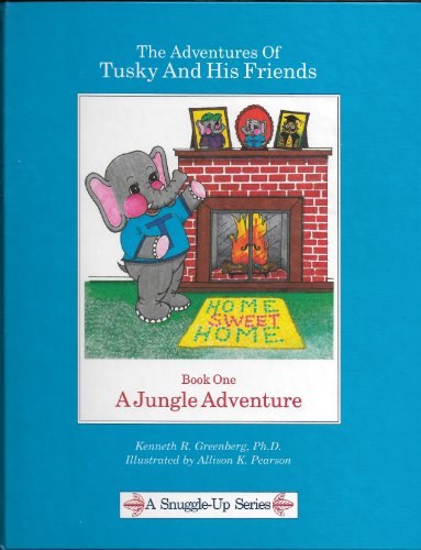 The Adventures of Tusky and His Friends: Book One : A Jungle Adventure (Snuggle Up Series)