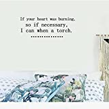 If your heart was burning, so if necessary, I can when a torch. Vinyl Wall Art Inspirational Quotes and Saying Home decor Decal Sticker Size: 15'' X 40''