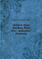 Aberdeen Friars Red, Black, White, Grey : preliminary documents. 40