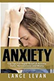 Anxiety: Top Tips For Rapid Relief Of Anxiety, Panic, Nervousness, And Worry: Top Tips For Rapid Relief Of Anxiety, Panic, Nervousness, And Worry ... Self-Help, Depression, Panic Attacks,)