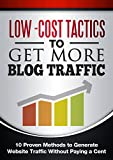 Low Cost Tactics To Get More Blog Traffic: 10 Proven Methods to Generate Website Traffic Without Paying a Cent