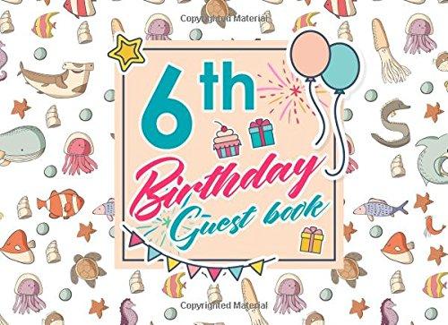 6th Birthday Guest Book: Blank Guest Book, Guest Sign In Book, Guest Book For Birthday, Kids Birthday Guest Book, Cute Sea Creature Cover (Volume 74) pdf epub
