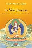 La voix joyeuse : Toute la voie bouddhiste menant à la pleine illumination