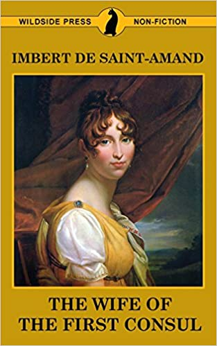 The Wife of the First Consul (Famous Women of the French Court)