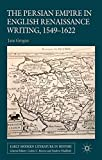img - for The Persian Empire in English Renaissance Writing, 1549-1622 (Early Modern Literature in History) book / textbook / text book