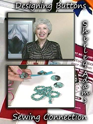 Designing Buttons with Shirley Adams Sewing Connection