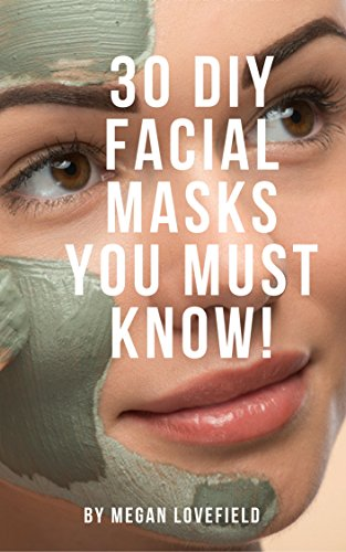 30 DIY Facial Masks You Must Know!: For all skin types