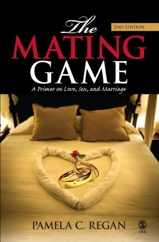 The Mating Game A Primer on Love, Sex, and Marriage by Regan, Pamela C. [SAGE Publications, Inc,2008] (Paperback) 2nd Edition PDF