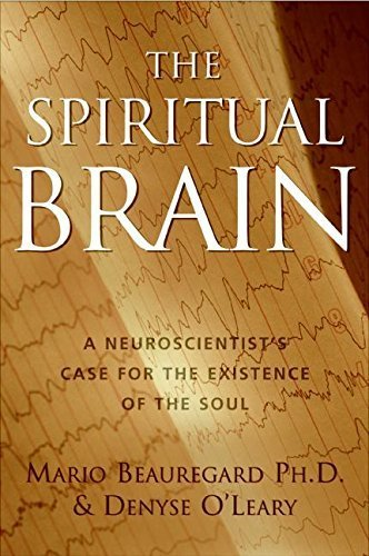The Spiritual Brain: A Neuroscientist's Case for the Existence of the Soul by Beauregard, Mario, O'Leary, Denyse (2007) Hardcover
