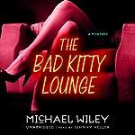 The Bad Kitty Lounge: The Joseph Kozmarski Series, Book 2   Michael Wiley