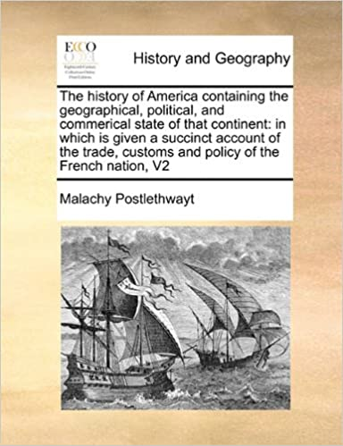 Book The history of America containing the geographical, political, and commerical state of that continent: in which is given a succinct account of the ... policy of the French nation, V2 Volume 2 of 2