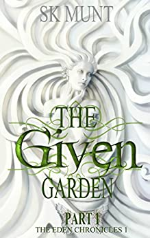 The Given Garden Part One: epic dystopian fantasy In a romantic utopia that will still your soul (The Eden Chronicles Book 1) by [Munt, S.K]