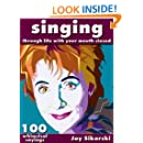 Singing Through Life With Your Mouth Closed  (100 Singing Wisdom Sayings)