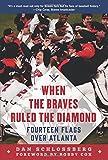 When the Braves Ruled the Diamond: Fourteen Flags over Atlanta