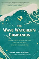 The Wave Watcher's Companion: Ocean Waves, Stadium Waves, and All the Rest of Life's Undulations Kindle Edition
