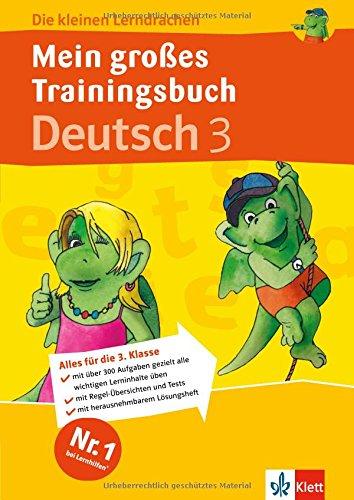 Die kleinen Lerndrachen: Mein großes Trainingsbuch Deutsch 3. Klasse. Der komplette Lernstoff