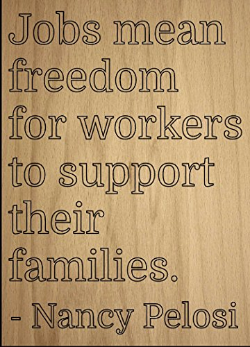 jobs-mean-freedom-for-workers-to-support-quote-by-nancy-pelosi-laser-engraved-on-wooden-plaque-size-