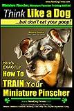 Miniature Pinscher, Miniature Pinscher Training AAA AKC | Think Like a Dog ~ But Don't Eat Your Poop! | Miniature Pinscher Breed Expert Training |: ... to TRAIN Your Miniature Pinscher (Volume 1)