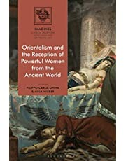Orientalism and the Reception of Powerful Women from the Ancient World