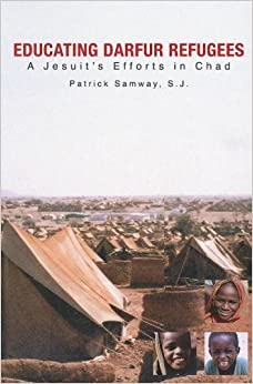 Educating Darfur Refugees: A Jesuit's Efforts in Chad by Patrick Samway (2008-03-20)