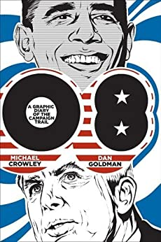 08: A Graphic Diary of the Campaign Trail by [Crowley, Michael, Goldman, Dan]
