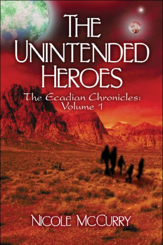 The Unintended Heroes: The Ecadian Chronicles: Volume 1 pdf