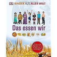 Kinder aus aller Welt. Das essen wir: Lieblingsrezepte von Kindern aus aller Welt zum Nachkochen