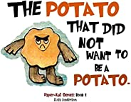 The Potato That Did Not Want To Be A Potato . A Picture Book for Kids Ages 3-5 years Illustrated with Cut-Out