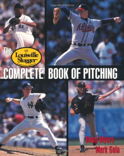 Louisville Slugger Complete Book of Pitching (Best Of Louisville Magazine)