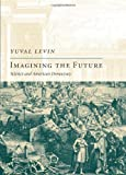 Imagining the Future, Yuval Levin, 1594032092