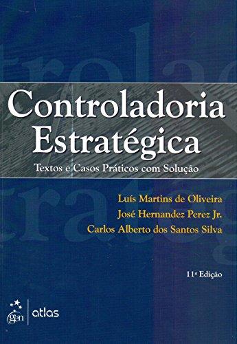 Controladoria Estratégica. Textos e Casos Práticos com Solução
