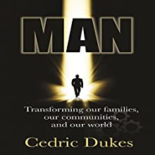 Man: Transforming Our Families, our Communities, and Our World Audiobook by Cedric Dukes Narrated by Tom Johnson