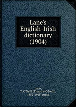 Lane 's English-Irish dictionary. comp. from the most authentic
