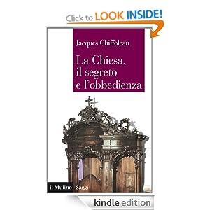 La Chiesa, il segreto e l'obbedienza: La costruzione del soggetto politico nel medioevo (Italian Edition) Jacques Chiffoleau and M. Vallerani