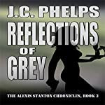 Reflections of Grey: Book Three of the Alexis Stanton Chronicles   J. C. Phelps