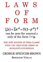 Laws of Form: The new edition of this classic with the first-ever proof of Riemans hypothesis by George Spencer-Brown (2008-11-09)