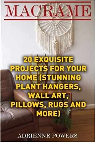 Macrame: 20 Exquisite Projects For Your Home: (Stunning Plant ...