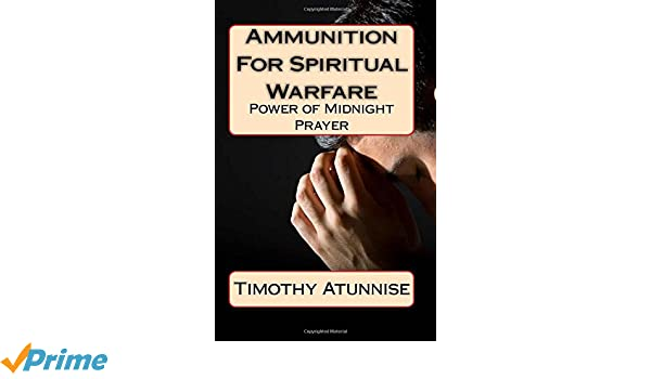 Ammunition For Spiritual Warfare: Power of Midnight Prayer