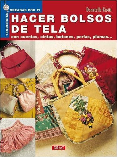 Hacer Bolsos De Tela/ Making Cloth Bags: Con Cuentas, Cintas, Botones, Perlas, Plumas... / With Beads, Ribbons, Buttons, Perals, Plumes.