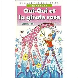 Amazon Fr Oui Oui Et La Girafe Rose Bibliotheque Rose