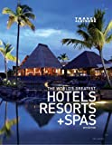 Travel & Leisure The World's Greatest Hotels, Resorts and Spas 2010