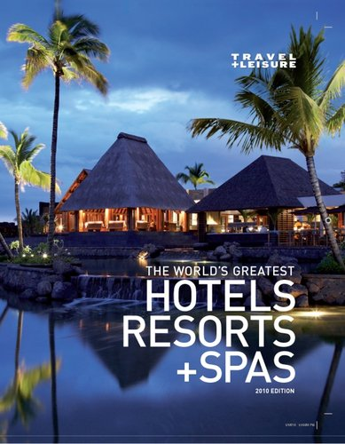 Read Online Travel & Leisure The World's Greatest Hotels, Resorts and Spas 2010 ebook