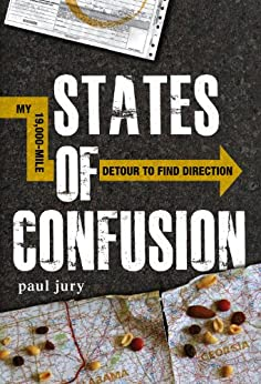 States of Confusion: My 19,000-Mile Detour to Find Direction by [Jury, Paul]