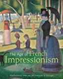 The Age of French Impressionism, Gloria Groom and Douglas W. Druick, 0300167806