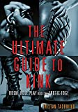 Ultimate Guide to Kink: BDSM, Role Play and the